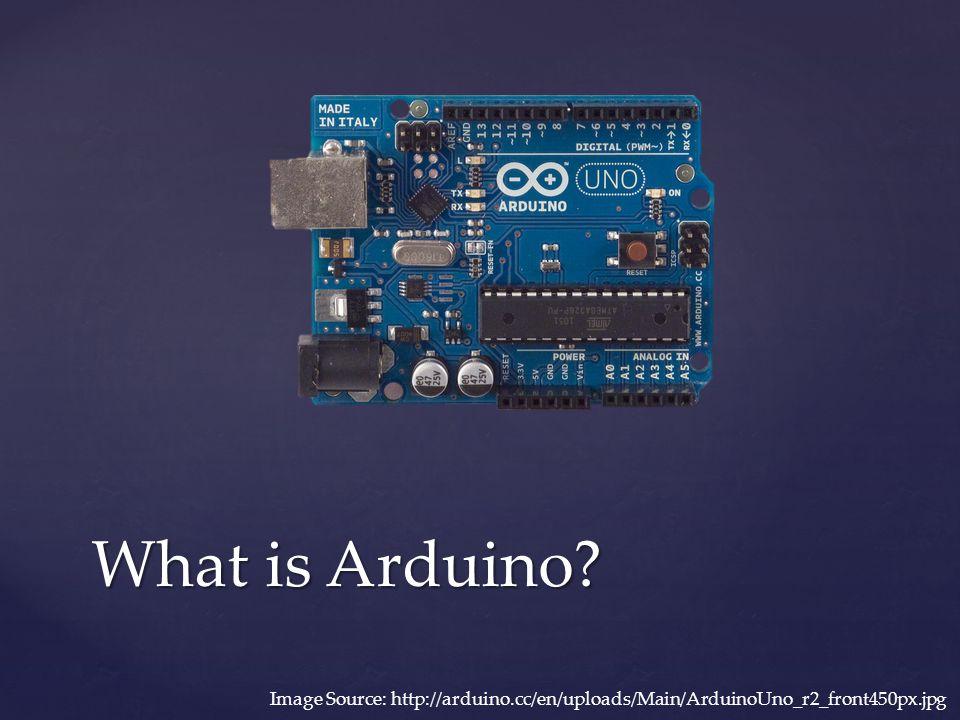 What is Arduino Image Source: http://arduino.cc/en/uploads/Main/ArduinoUno_r2_front450px.jpg