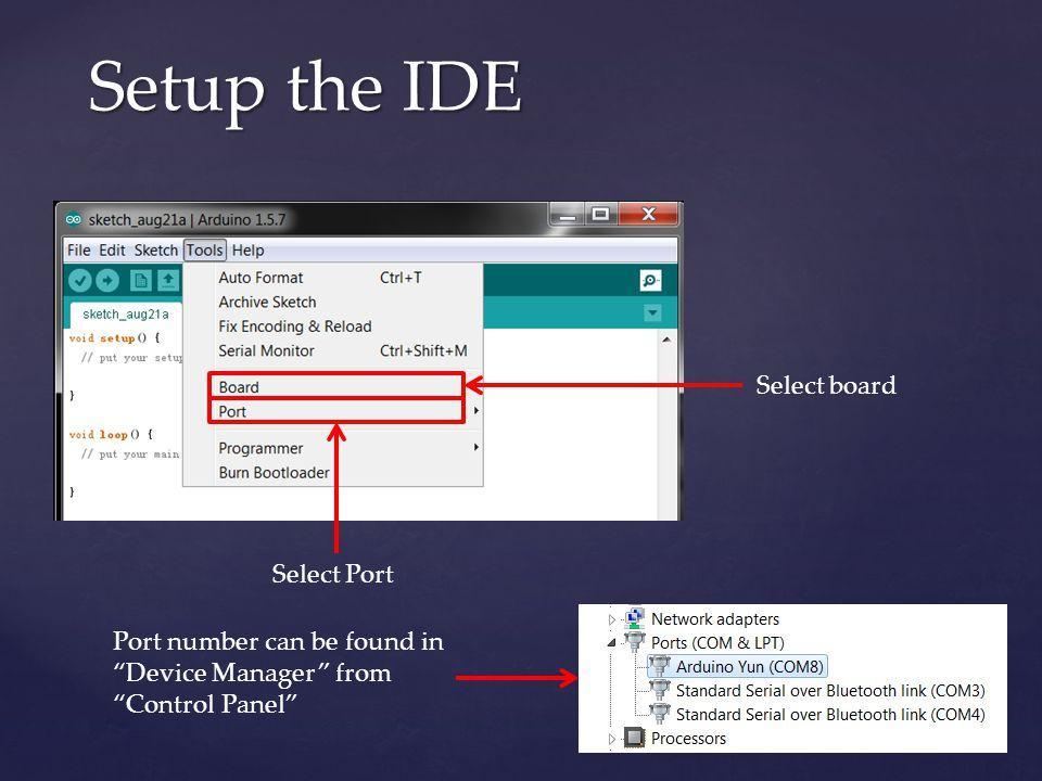 Setup the IDE Select board Select Port