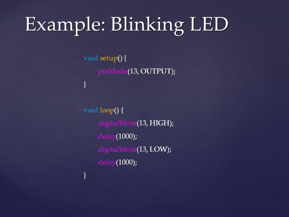 Example: Blinking LED void setup() { pinMode(13, OUTPUT); }