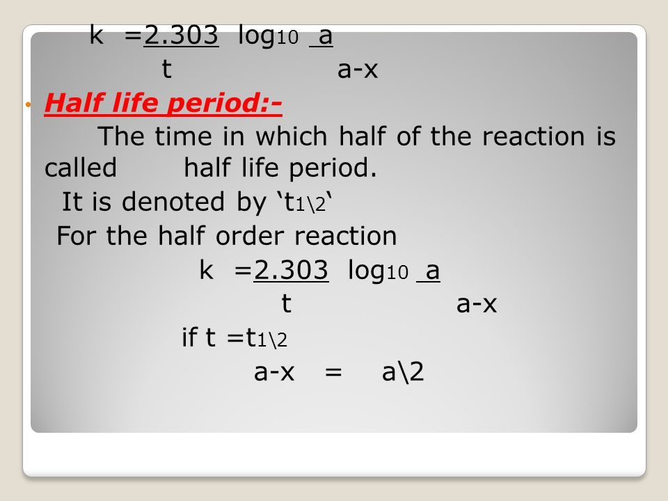 The time in which half of the reaction is called half life period.