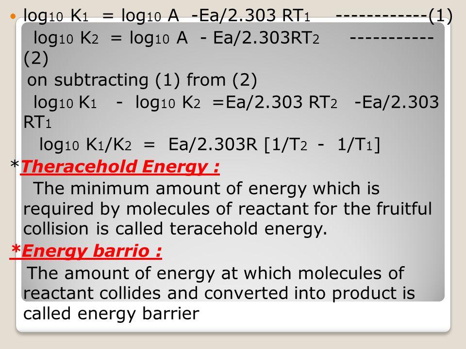 log10 K1 = log10 A -Ea/2.303 RT1 ------------(1)