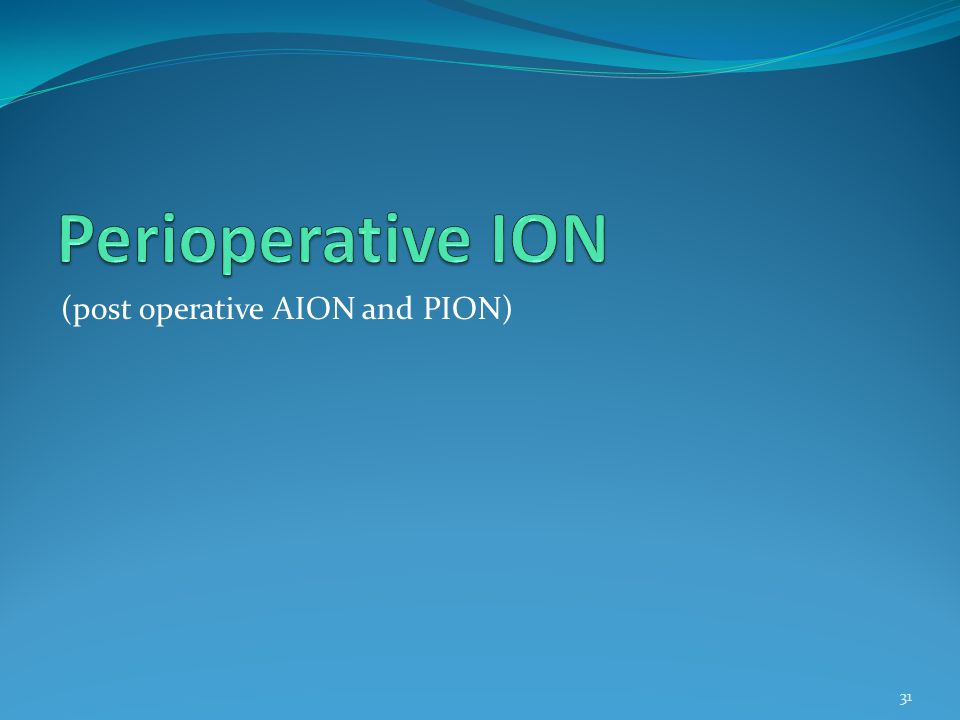 Perioperative ION (post operative AION and PION)