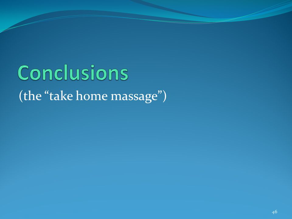 Conclusions (the take home massage )