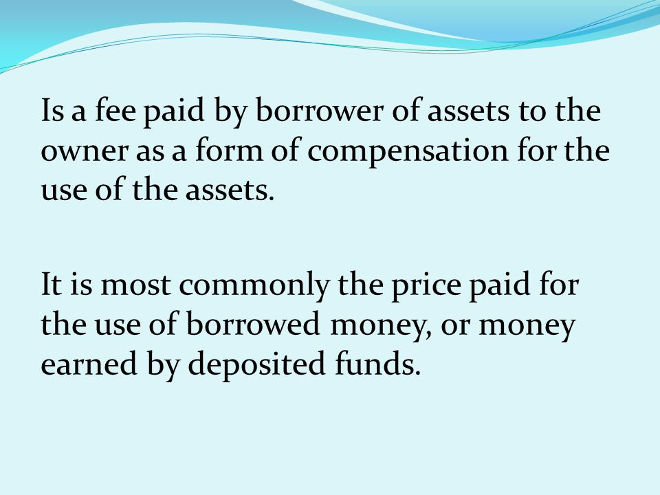 Is a fee paid by borrower of assets to the owner as a form of compensation for the use of the assets.