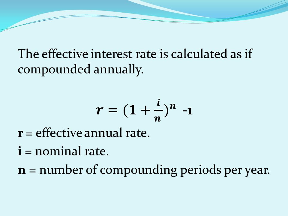 The effective interest rate is calculated as if compounded annually.