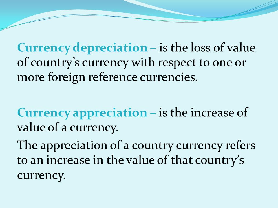 Currency depreciation – is the loss of value of country's currency with respect to one or more foreign reference currencies.