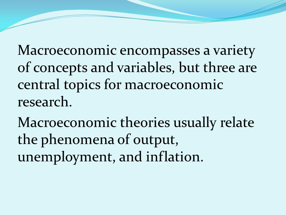 Macroeconomic encompasses a variety of concepts and variables, but three are central topics for macroeconomic research.