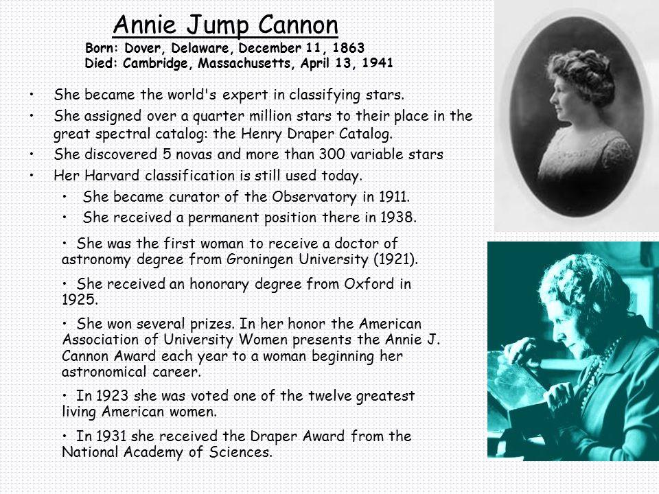 Annie Jump Cannon Born: Dover, Delaware, December 11, 1863 Died: Cambridge, Massachusetts, April 13, 1941
