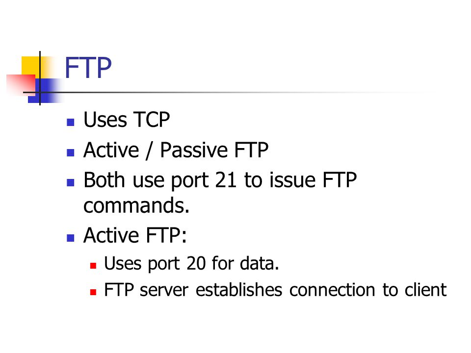 FTP Uses TCP Active / Passive FTP