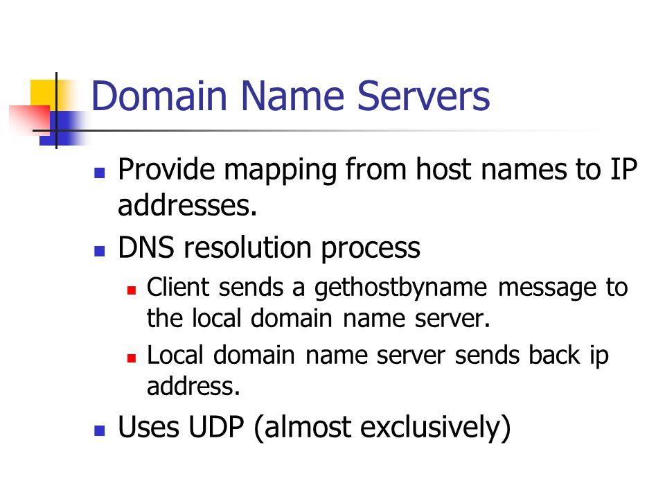 Domain Name Servers Provide mapping from host names to IP addresses.