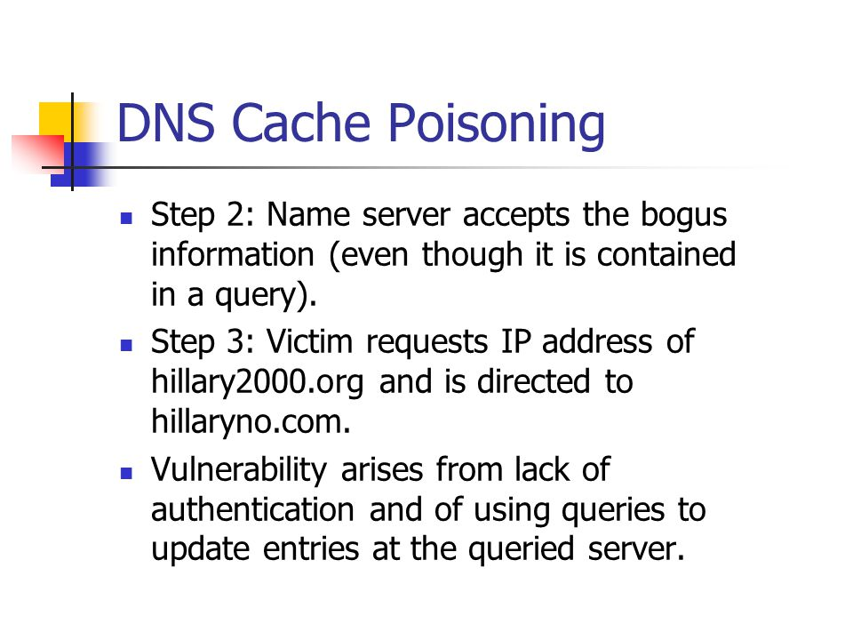 DNS Cache Poisoning Step 2: Name server accepts the bogus information (even though it is contained in a query).