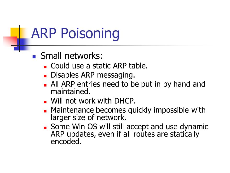 ARP Poisoning Small networks: Could use a static ARP table.