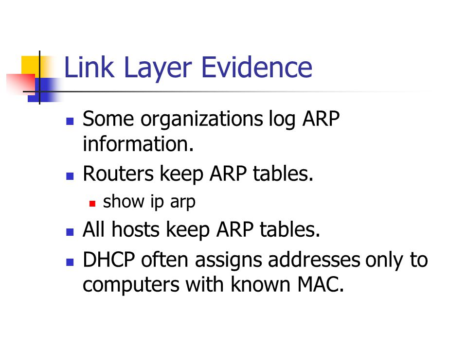 Link Layer Evidence Some organizations log ARP information.