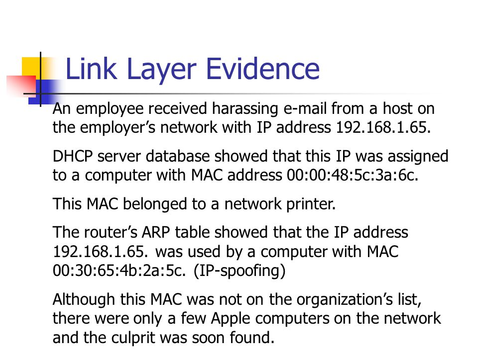 Link Layer Evidence An employee received harassing e-mail from a host on the employer's network with IP address 192.168.1.65.