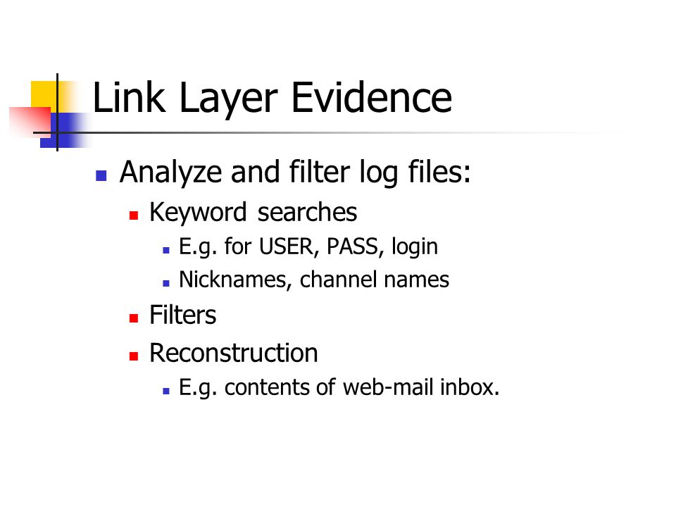 Link Layer Evidence Analyze and filter log files: Keyword searches