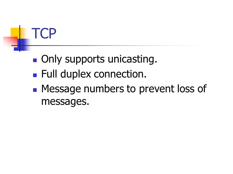 TCP Only supports unicasting. Full duplex connection.