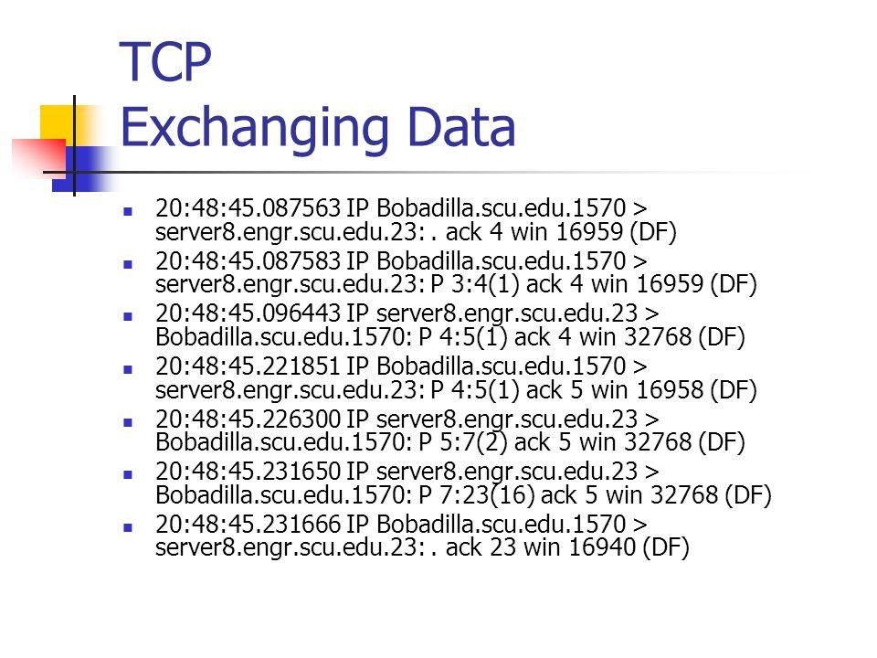 TCP Exchanging Data 20:48:45.087563 IP Bobadilla.scu.edu.1570 > server8.engr.scu.edu.23: . ack 4 win 16959 (DF)
