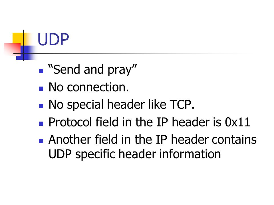 UDP Send and pray No connection. No special header like TCP.