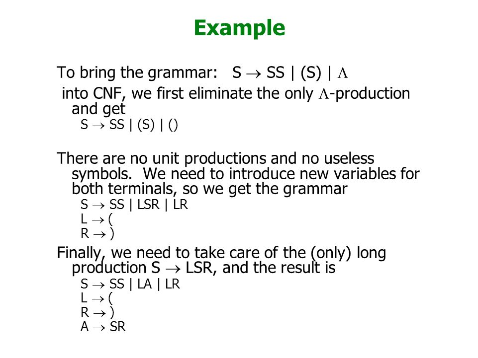 Example To bring the grammar: S ® SS | (S) | L