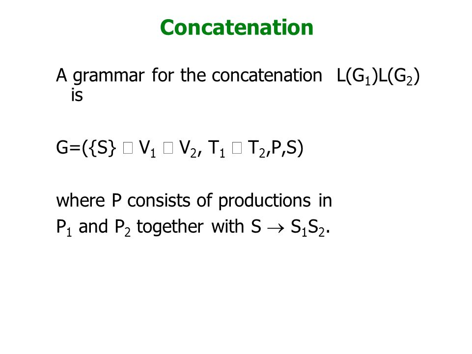 Concatenation A grammar for the concatenation L(G1)L(G2) is