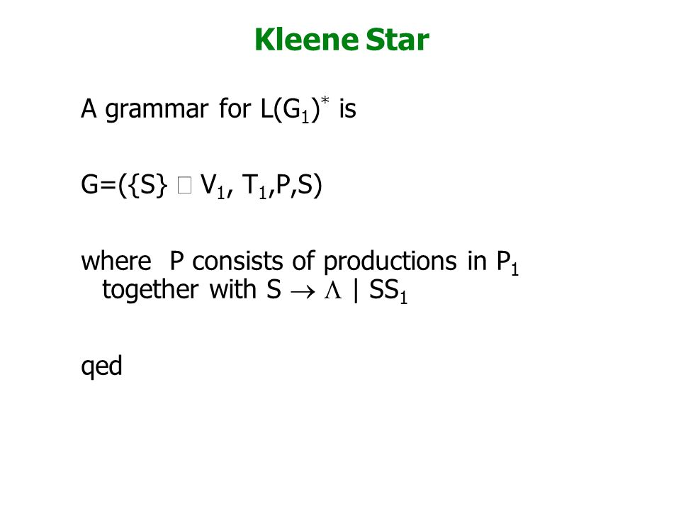 Kleene Star A grammar for L(G1)* is G=({S} È V1, T1,P,S)