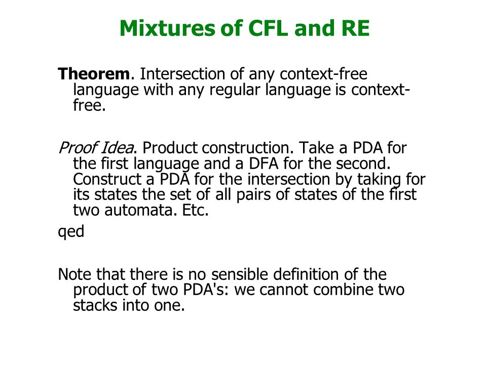 Mixtures of CFL and RE Theorem. Intersection of any context-free language with any regular language is context-free.