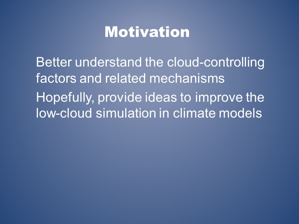 Motivation Better understand the cloud-controlling factors and related mechanisms.