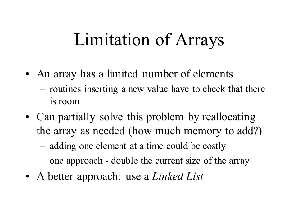 Limitation of Arrays An array has a limited number of elements