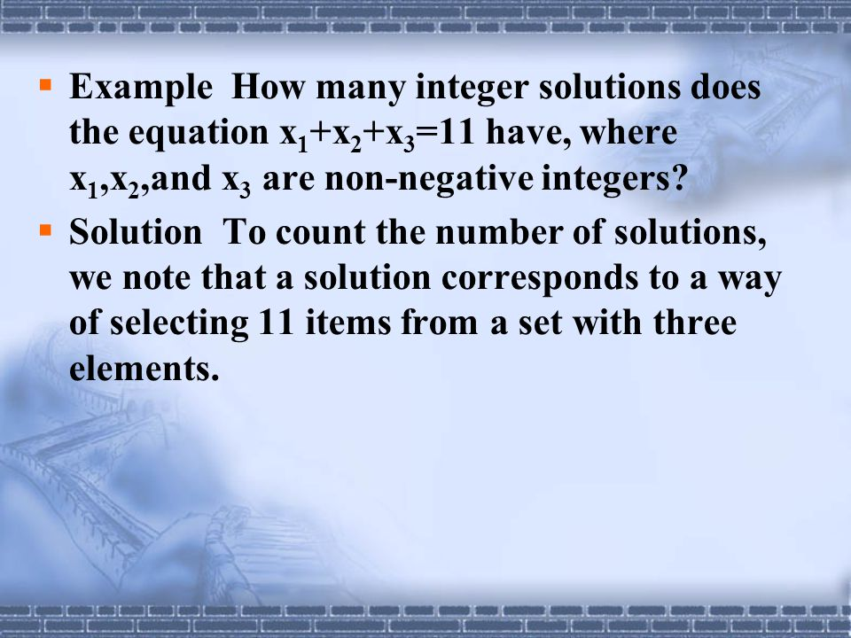 Example How many integer solutions does the equation x1+x2+x3=11 have, where x1,x2,and x3 are non-negative integers