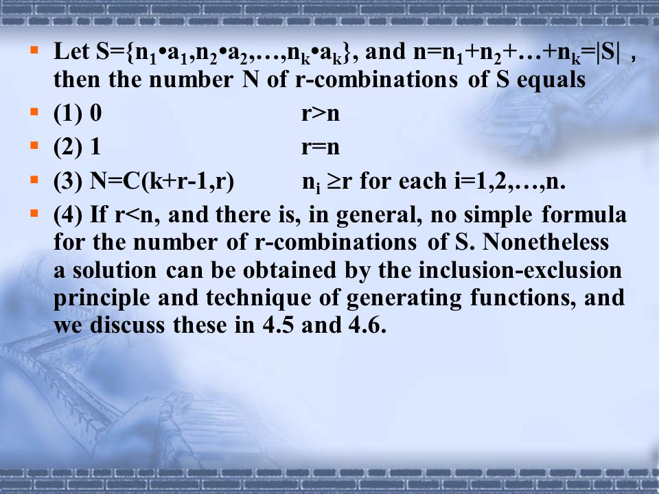 Let S={n1•a1,n2•a2,…,nk•ak}, and n=n1+n2+…+nk=|S|,then the number N of r-combinations of S equals
