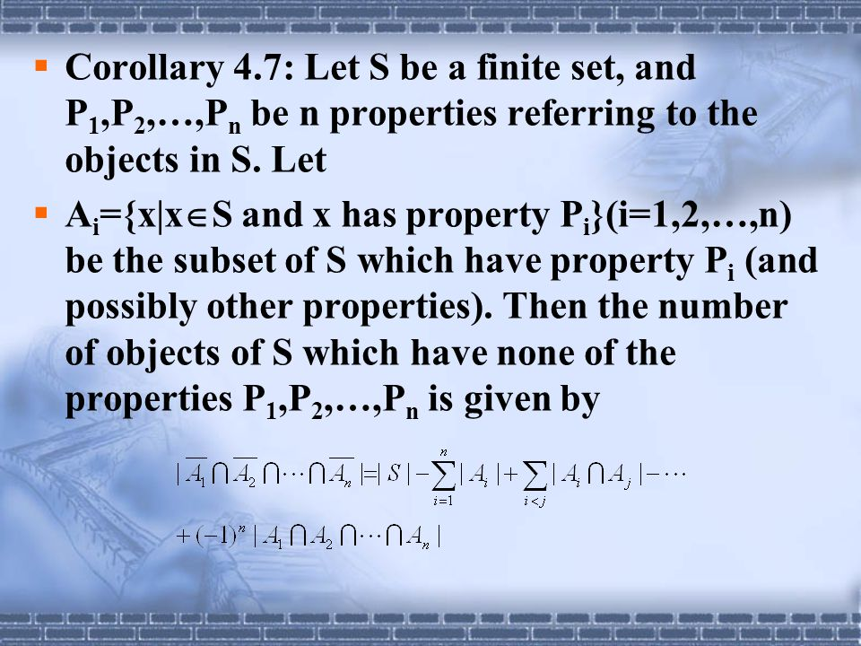 Corollary 4.7: Let S be a finite set, and P1,P2,…,Pn be n properties referring to the objects in S. Let