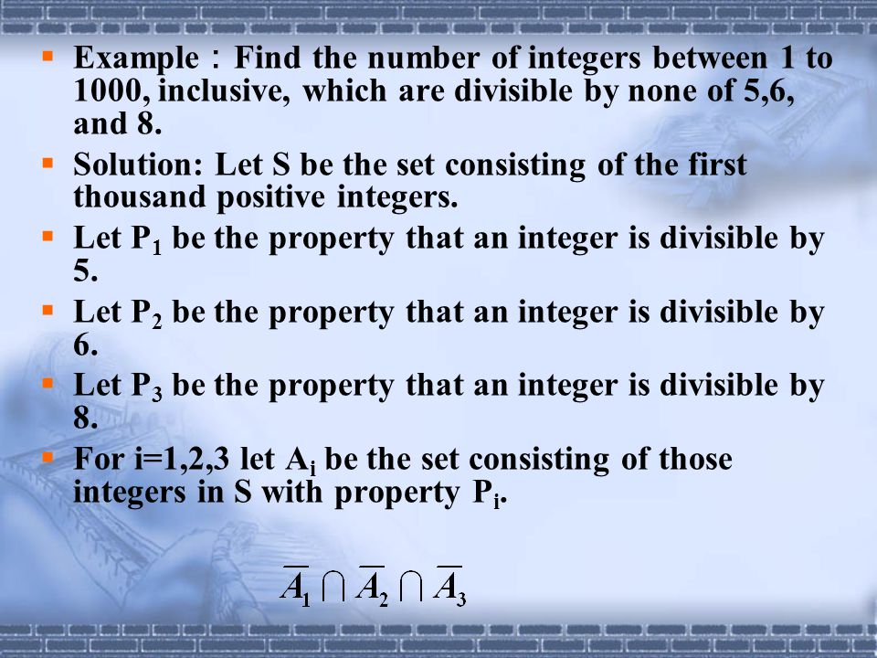 Example:Find the number of integers between 1 to 1000, inclusive, which are divisible by none of 5,6, and 8.
