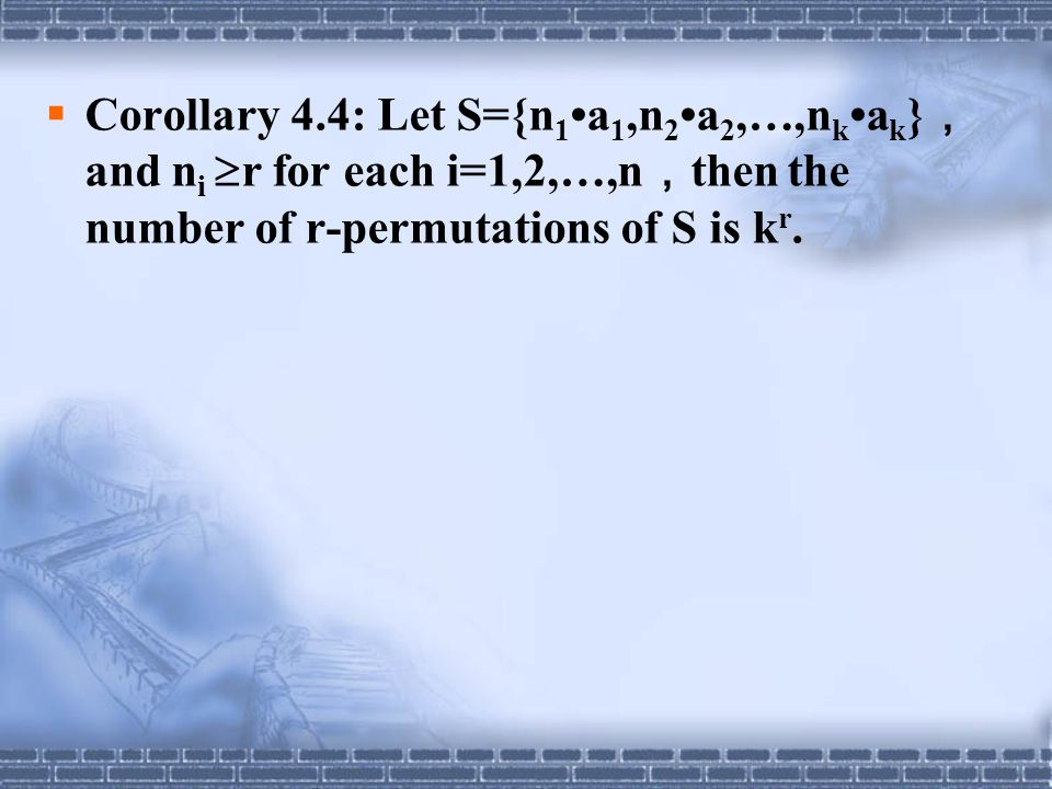 Corollary 4.4: Let S={n1•a1,n2•a2,…,nk•ak},and ni r for each i=1,2,…,n,then the number of r-permutations of S is kr.