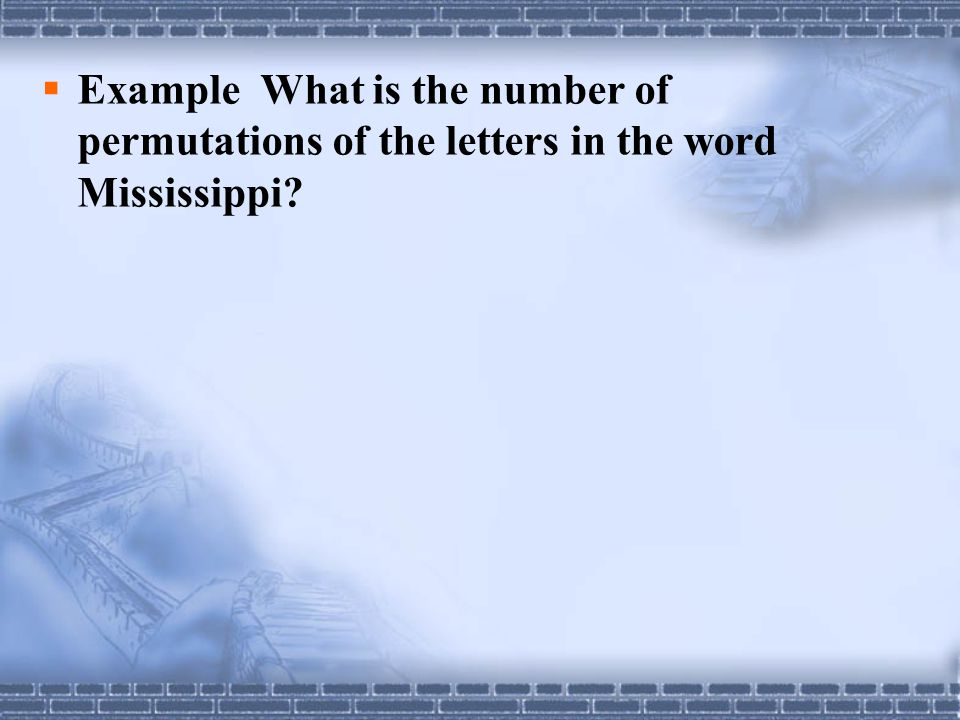 Example What is the number of permutations of the letters in the word Mississippi