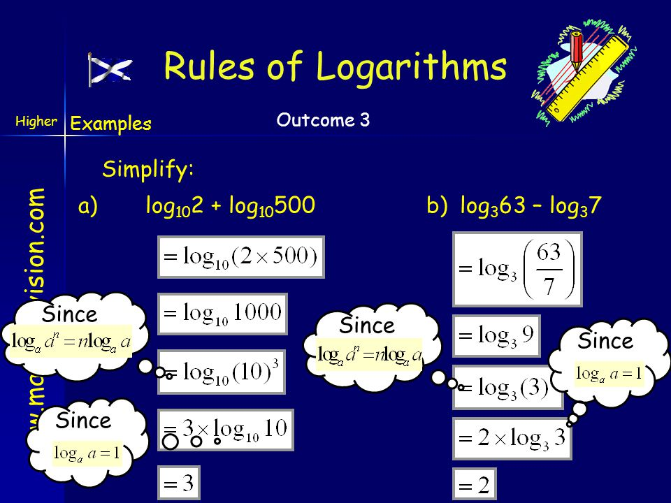 Rules of Logarithms Simplify: a) log102 + log10500 b) log363 – log37