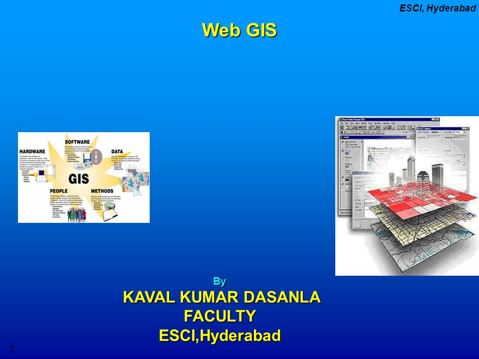 GHMC 4/11/2017 Web GIS By KAVAL KUMAR DASANLA FACULTY ESCI,Hyderabad