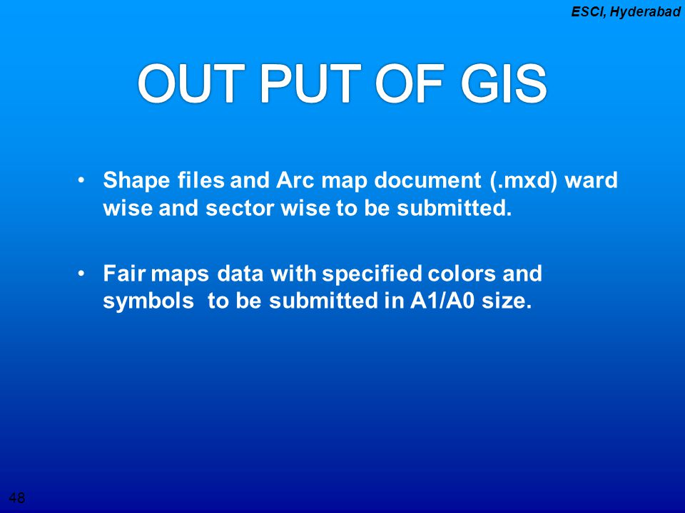 OUT PUT OF GIS Shape files and Arc map document (.mxd) ward wise and sector wise to be submitted.