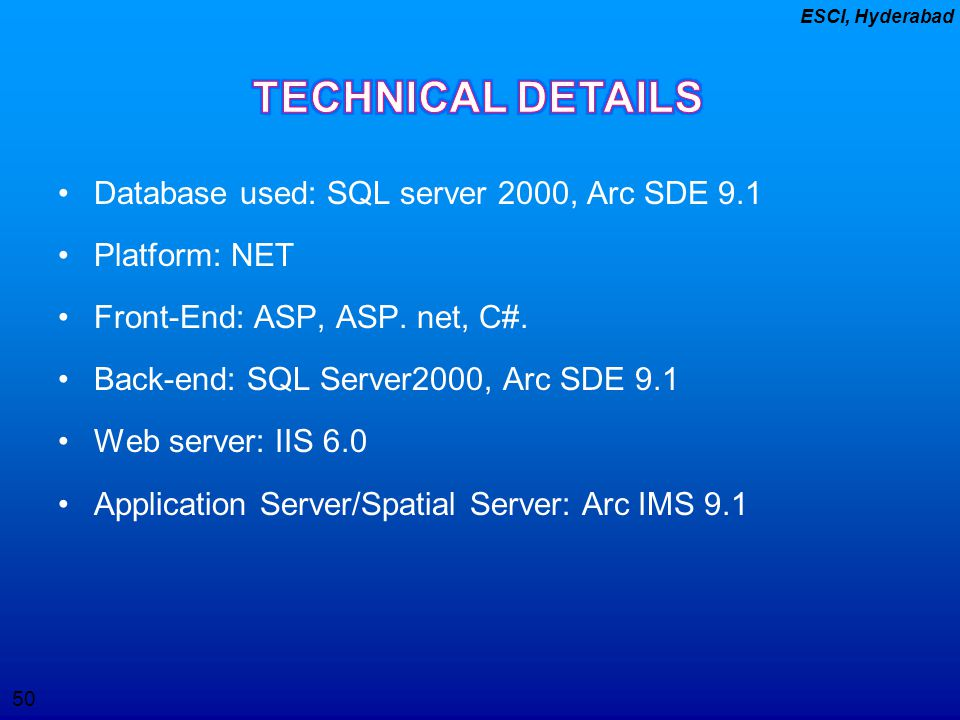 TECHNICAL DETAILS Database used: SQL server 2000, Arc SDE 9.1