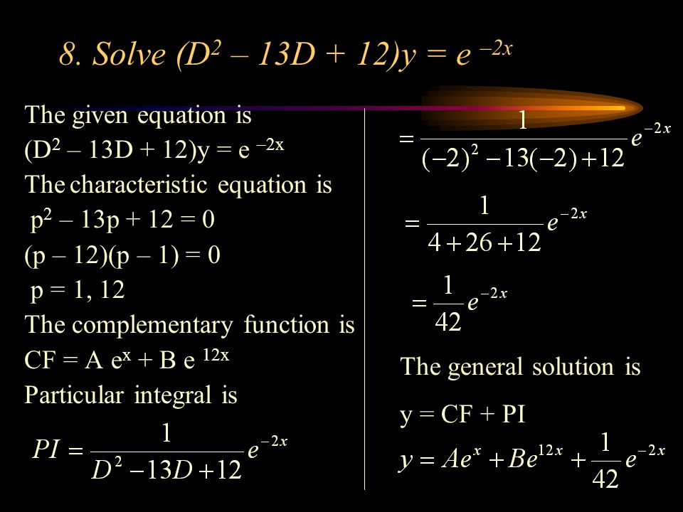 8. Solve (D2 – 13D + 12)y = e –2x The given equation is