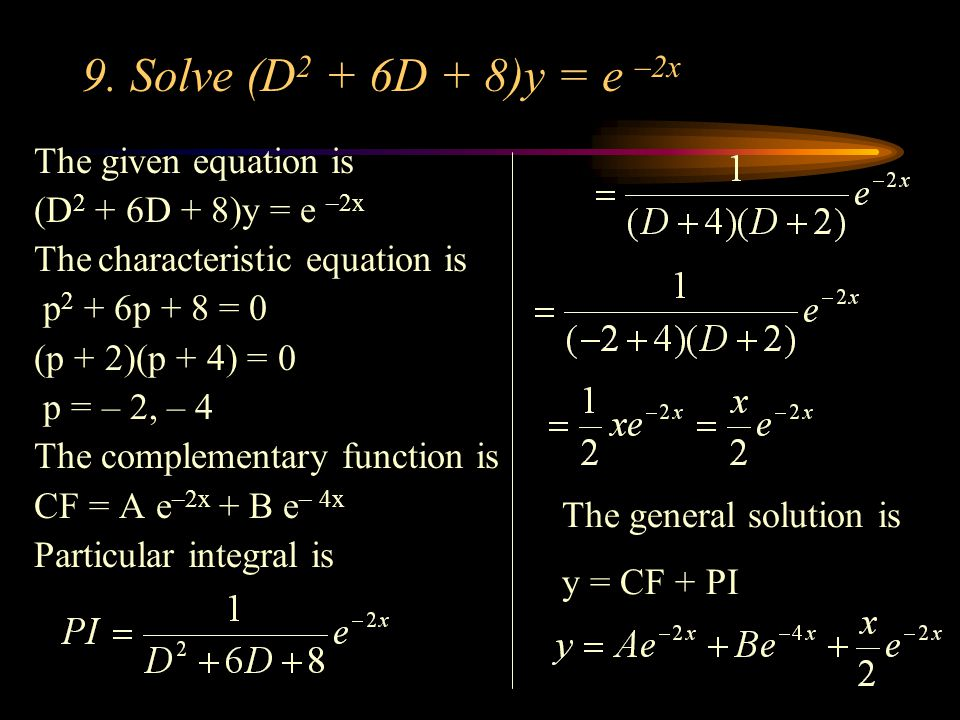 9. Solve (D2 + 6D + 8)y = e –2x The given equation is