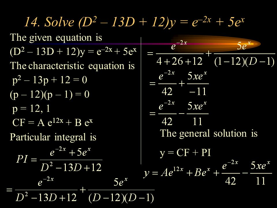 14. Solve (D2 – 13D + 12)y = e–2x + 5ex The given equation is