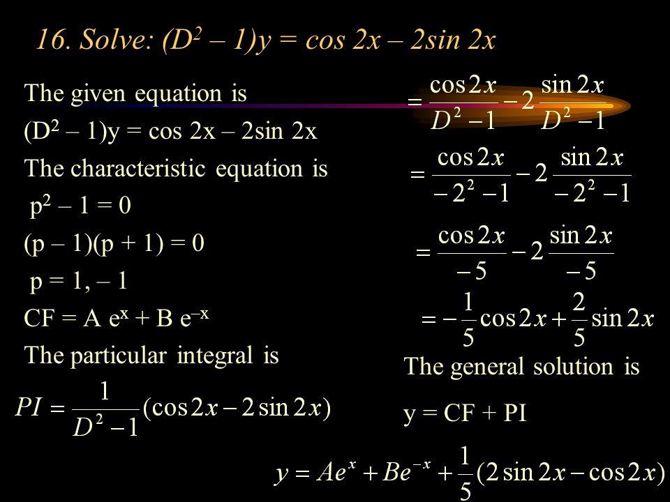 16. Solve: (D2 – 1)y = cos 2x – 2sin 2x
