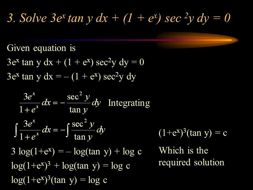 3. Solve 3ex tan y dx + (1 + ex) sec 2y dy = 0