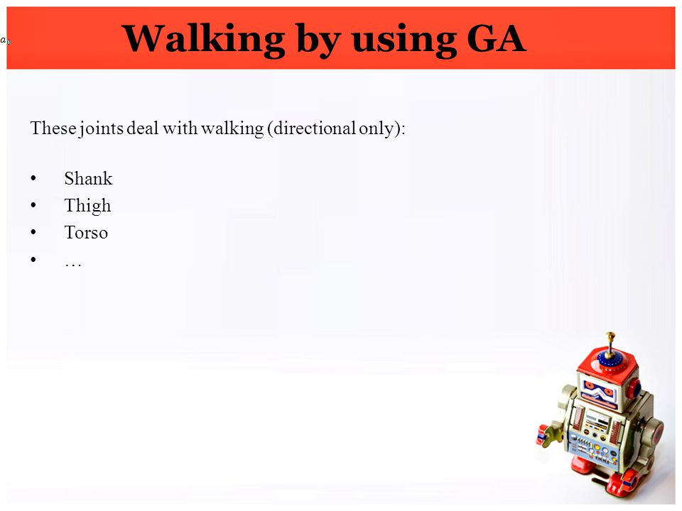 Walking by using GA These joints deal with walking (directional only):