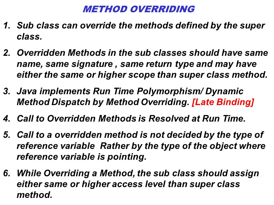METHOD OVERRIDING Sub class can override the methods defined by the super class.