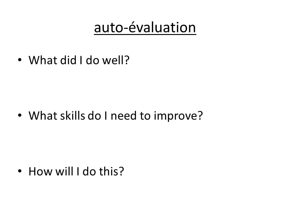 auto-évaluation What did I do well What skills do I need to improve