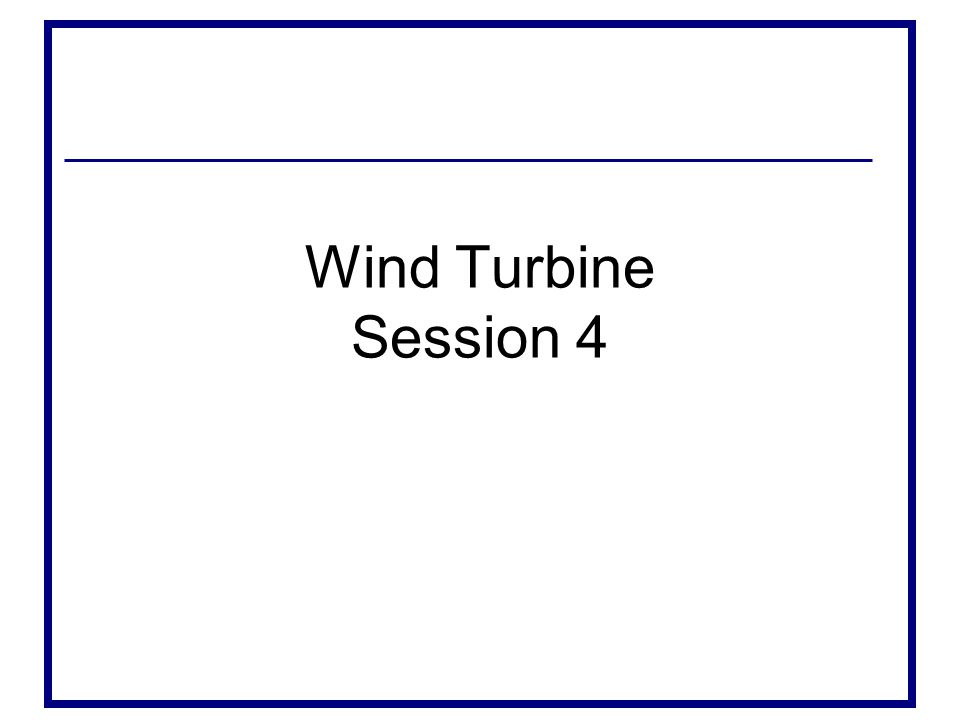 Wind Turbine Session 4
