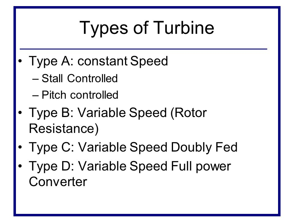 Types of Turbine Type A: constant Speed