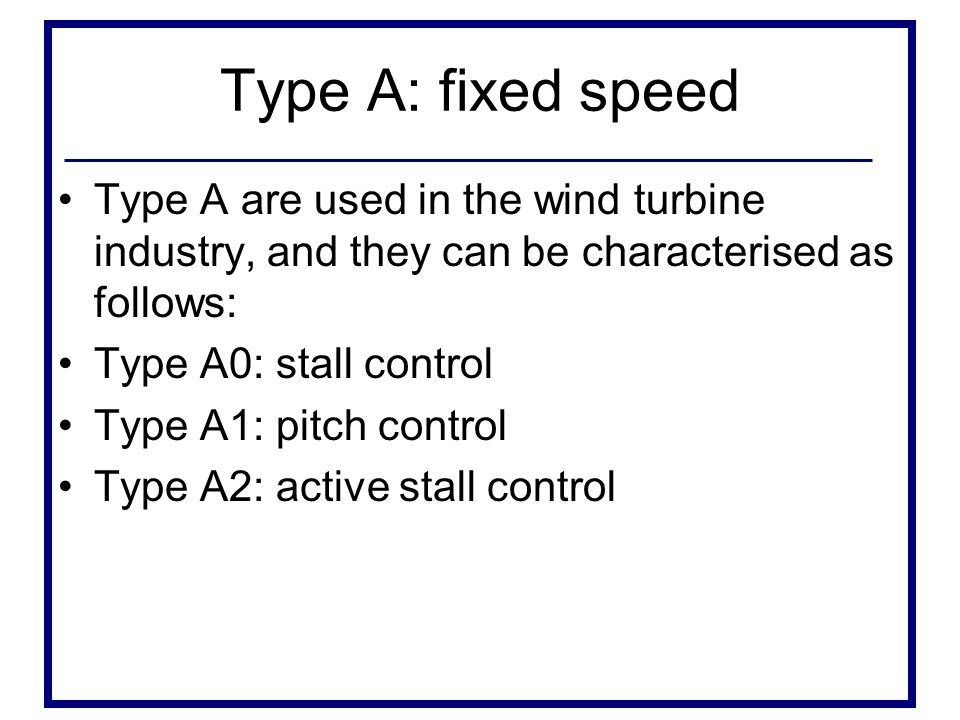 Type A: fixed speed Type A are used in the wind turbine industry, and they can be characterised as follows: