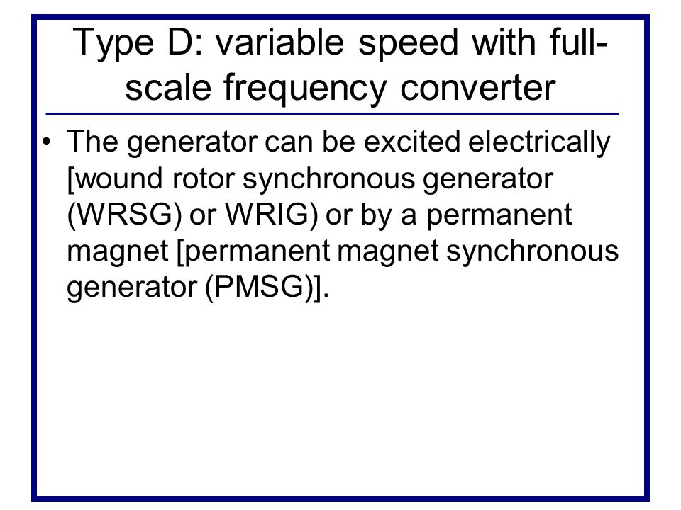 Type D: variable speed with full-scale frequency converter
